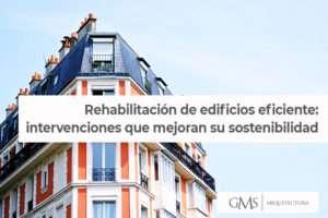 Rehabilitación de edificios eficiente: intervenciones que mejoran su sostenibilidad
