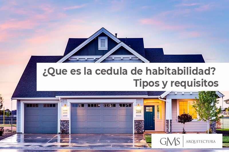 ¿Qué es la cédula de habitabilidad? Tipos y requisitos