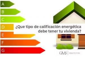 ¿Qué tipo de calificación energética debe tener tu vivienda?