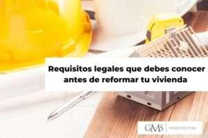 Requisitos legales que debes conocer antes de reformar tu vivienda